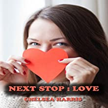 Next Stop: Love Audiobook by Chelsea Harris Narrated by Jayme Mattler
