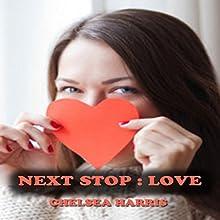 Next Stop: Love | Livre audio Auteur(s) : Chelsea Harris Narrateur(s) : Jayme Mattler
