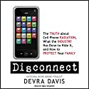 Disconnect: The Truth About Cell Phone Radiation, What the Industry Has Done to Hide It, and How to Protect Your Family (       UNABRIDGED) by Devra Davis Narrated by Emily Durante