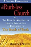 img - for The Ruth-less Church: The Role of Christians in Israel's Redemption as Prophesied in the Book of Ruth book / textbook / text book