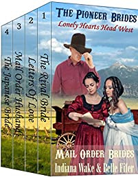 Pioneer Brides - Mail Order Bride 4 Book Box Set (Western Historical Romance): The Rival Bride, Letters of Love, The Mail Order Husband, The Japanese Bride
