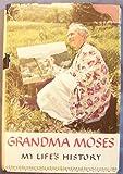 Grandma Moses: My Lifes History