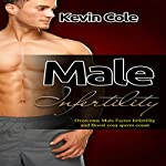 Male Infertility: Overcome Male Factor Infertility and Boost Your Sperm Count | Kevin Cole