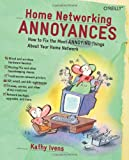 Home Networking Annoyances: How to Fix the Most Annoying Things about Your Home Network (0596008082) by Ivens, Kathy