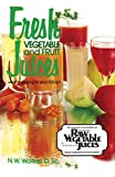 img - for Fresh Vegetable and Fruit Juices book / textbook / text book