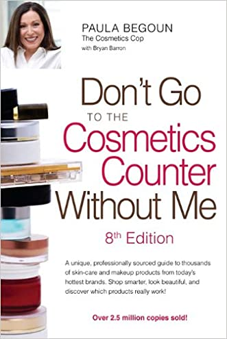 Don't Go to the Cosmetics Counter Without Me: A unique, professionally sourced guide to thousands of skin-care and makeup products from today's hottest ... and discover which products really work!