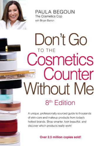 Don't Go to the Cosmetics Counter Without Me: A unique, professionally sourced guide to thousands of skin-care and makeup products from today's hottest ... Go to the Cosmetic Counter Without Me)