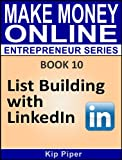 Make Money Online Entrepreneur Series: Book 10 - List Building with LinkedIn