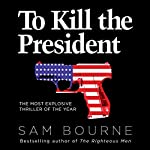 To Kill the President | Sam Bourne