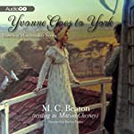 Yvonne Goes to York: The Traveling Matchmaker, Book 6 (       UNABRIDGED) by M. C. Beaton Narrated by Helen Lisanti