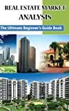 img - for Real Estate Market Analysis The Ultimate Beginner's Guide Book: How To Invest In Real Estate (Real Estate Investing Books) book / textbook / text book