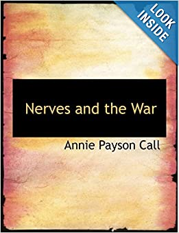 Nerves and the War: Annie Payson Call: 9781116942033: Amazon.com