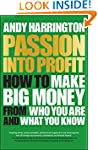 Passion into Profit: How to Make Big...