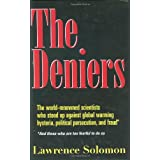 """The Deniers: The World-Renowned Scientists Who Stood Up Against Global Warming Hysteria, Political Persecution, and Fraud: And Thos: The World ... - and Those Who are Too Fearful to Do Sovon """"Lawrence Solomon"""""""