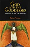 God and the Goddesses: Vision, Poetry, and Belief in the Middle Ages (The Middle Ages Series)