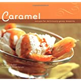 Caramel: Recipes for Deliciously Gooey Desserts