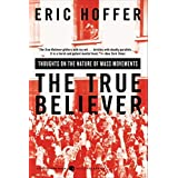 The True Believer: Thoughts on the Nature of Mass Movements (Perennial Classics) ~ Eric Hoffer
