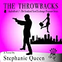 The Throwbacks: The Scotland Yard Exchange Program (       UNABRIDGED) by Stephanie Queen Narrated by Meghan Lewis