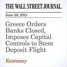 Greece Orders Banks Closed, Imposes Capital Controls to Stem Deposit Flight (       UNABRIDGED) by Brian Blackstone, Nektaria Stamouli, Charles Forelle Narrated by Ken Borgers