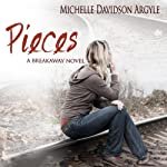 Pieces: A Breakaway Novel, Book 2 | Michelle Davidson Argyle
