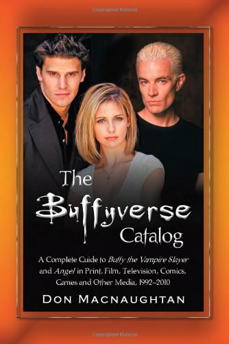 The Buffyverse Catalog: A Complete Guide to Buffy the Vampire Slayer and Angel in Print, Film, Television, Comics, Games