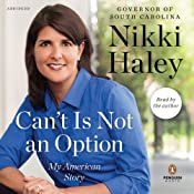 Can't Is Not an Option: My American Story | [Nikki Haley]