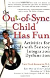 The Out-Of-Sync Child Has Fun: Activities for Kids With Sensory Integration Dysfunction (0399528431) by Kranowitz, Carol Stock.,M.A.
