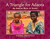 img - for Triangle for Adaora: An African Book of Shapes book / textbook / text book