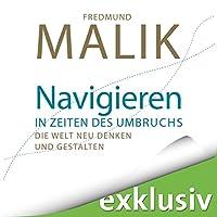 Navigieren in Zeiten des Umbruchs: Die Welt neu denken und gestalten Hörbuch von Fredmund Malik Gesprochen von: Erich Wittenberg