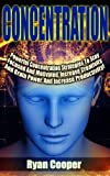 img - for Concentration: Powerful Concentration Strategies To Stay Focused And Motivated, Increase Creativity And Brain Power, And Increase Productivity! (Focused, ... Neuro Linguistic Programming, Habit) book / textbook / text book