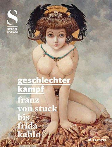 Geschlechterkampf: Franz von Stuck bis Frida Kahlo