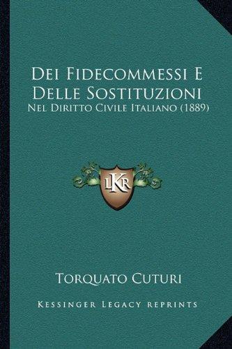 Dei Fidecommessi E Delle Sostituzioni: Nel Diritto Civile Italiano (1889)