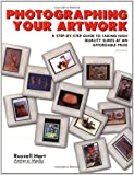 Photographing Your Artwork: A Step-By-Step Guide to Taking High Quality Slides at an Affordable Price