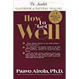 How to Get Well: Dr. Airola's Handbook of Natural Healing ~ Paavo Airola