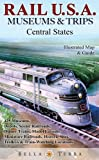 Rail U.S.A.: Museums & Trips, Central States: Illustrated Map & Guide