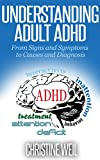 Understanding Adult ADHD:  From Signs and Symptoms to Causes and Diagnosis (Natural Health & Natural Cures Series)