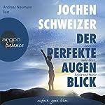 Der perfekte Augenblick: Leben mit mehr Glück, Erfolg und Stärke | Jochen Schweizer