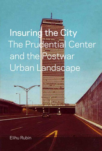 insuring-the-city-the-prudential-center-and-the-postwar-urban-landscape-by-elihu-rubin-2012-06-12