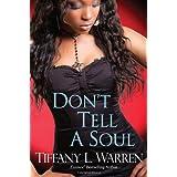 Don't Tell a Soul ~ Tiffany L. Warren