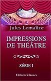 echange, troc Jules Lemaître - Impressions de théâtre: Série 1