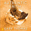 Authentic Faith: The Power of a Fire-Tested Life (       UNABRIDGED) by Gary Thomas Narrated by Gary Thomas