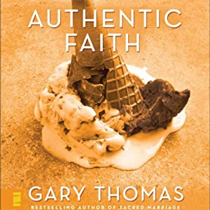 Authentic Faith: The Power of a Fire-Tested Life | [Gary Thomas]