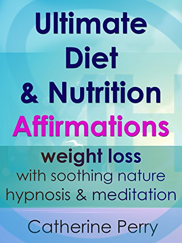 Ultimate Diet & Nutrition Affirmations: Weight Loss with Soothing Nature Hypnosis & Meditation