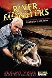 Jeremy Wade RIVER MONSTERS: TRUE STORIES OF THE ONES THAT DIDN'T GET AWAY BY Wade, Jeremy( Author)Hardcover on Apr-05-2011