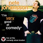 Pete Johansson: I'm Very Good at Comedy: Live at The Comedy Store London | Pete Johansson