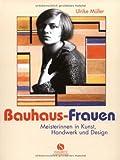Bauhaus-Frauen - Meisterinnen in Kunst, Handwerk und Design