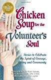 Chicken Soup for the Volunteer's Soul: Stories to Celebrate the Spirit of Courage, Caring and Community (Chicken Soup for the Soul) (0757300146) by Jack Canfield