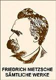 Friedrich Nietzsche: Sämtliche Werke (Kommentiert) mit verlinktem Inhaltsverzeichnis (German Edition)