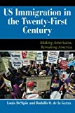img - for U.S. Immigration in the Twenty-First Century: Making Americans, Remaking America (Dilemmas in American Politics) book / textbook / text book