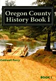 img - for Oregon County History Book I: Preserve Yesterday - Enrich Tomorrow (Volume 2) book / textbook / text book
